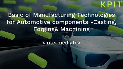 Basic of Manufacturing Technologies for Automotive components -Casting, Forging& Machining-KAIZEN CEIDOMIF001